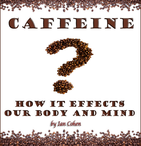Post image for Caffeine: Facts, Effects and Dangers